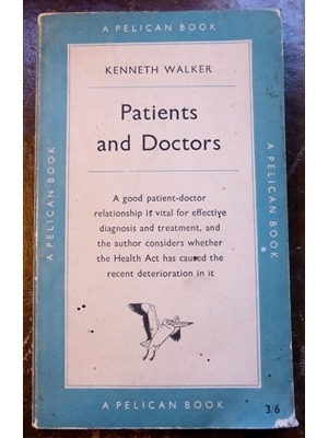 Patients and Doctors: The Layman's Guide to Doctors and Doctoring,  Kenneth Walker, First Edition, Penguin Books, 1957