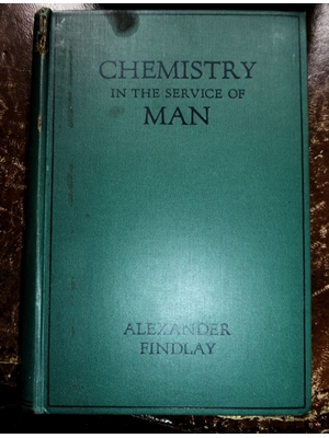 Chemistry in the Service of Man, Alexander Findlay,Portraits and Illustrations, Longmans, Green and Co, London, Fourth Edition 1931