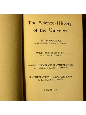 The Science-History of the Universe, Volume VII, Cassius Jackson Keyser on Pure Mathematics, Foundations and Applications, First Edition 1911