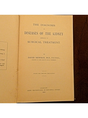 The Diagnosis of Diseases of the Kidney amenable to Surgical Treatment,  Newman, David, Alex Macdougall Glasgow 1902 printed for private circulaion, very good copy