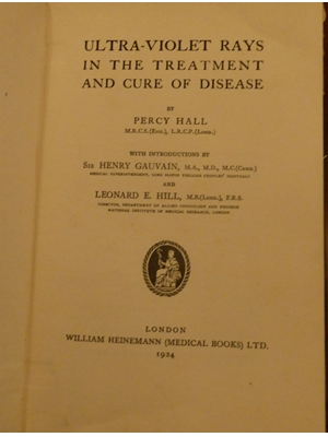 Ultra-Violet Rays in the Treatment and Cure of Disease, Introduction by Sir Henry Gauvain, Leonard E Hill  First Edition 1924