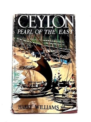 Ceylon: Pearl of the East, Harry Williams , Robert Hale, 1965, dust cover