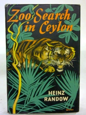 Zoo Search in Ceylon: Capturing rare creatures in Ceylon's jungles and swamps, Heinz Randow, 208 pages, First Edition, 1958