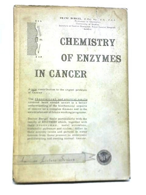 Chemistry of Enzymes in Cancer,  Franz Bergel , early research in enzymology of cancer, 1961, First Edition,