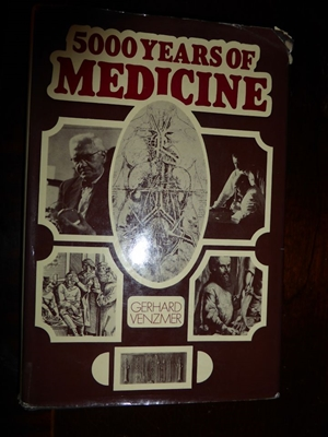 Five Thousand Years of Medicine, Gerhard Venzmer, First English Translation, 1972 illustrated