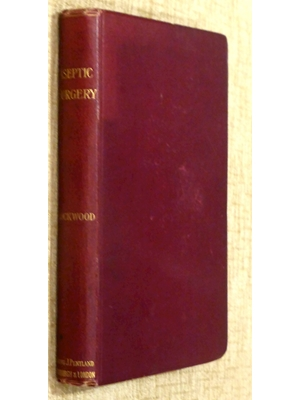 Aseptic Surgery by Charles Barrett Lockwood 1896. 233 pages. No dust jacket. Burgundy cloth with gilt lettering