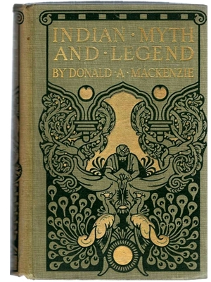 Indian Myths and Legends, Mackenzie, Donald A., plates and illustrations, 463 pages, First Edition, The Gresham Publishing Company  1913