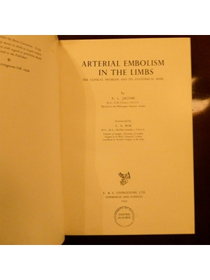 Arterial Embolism in the Limbs. The Clinical Problem and its Anatomical Basis. By A. L. Jacobs, Physician to the Whittington Hospital, London. 1959 1st edition