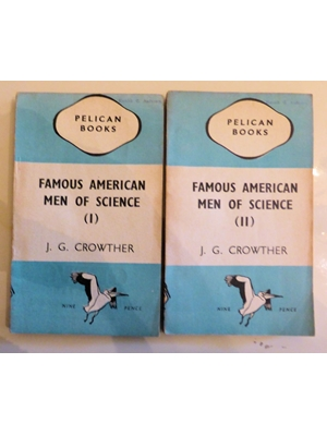 Famous American Men of Science,  J G Crowther, Pelican first publication, 1944 2 volumes,