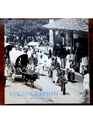 Regeneration, A Reappraisal of Photography in Ceylon, 1850 - 1900, British Council, London, 2000, Black and white 19th century plates